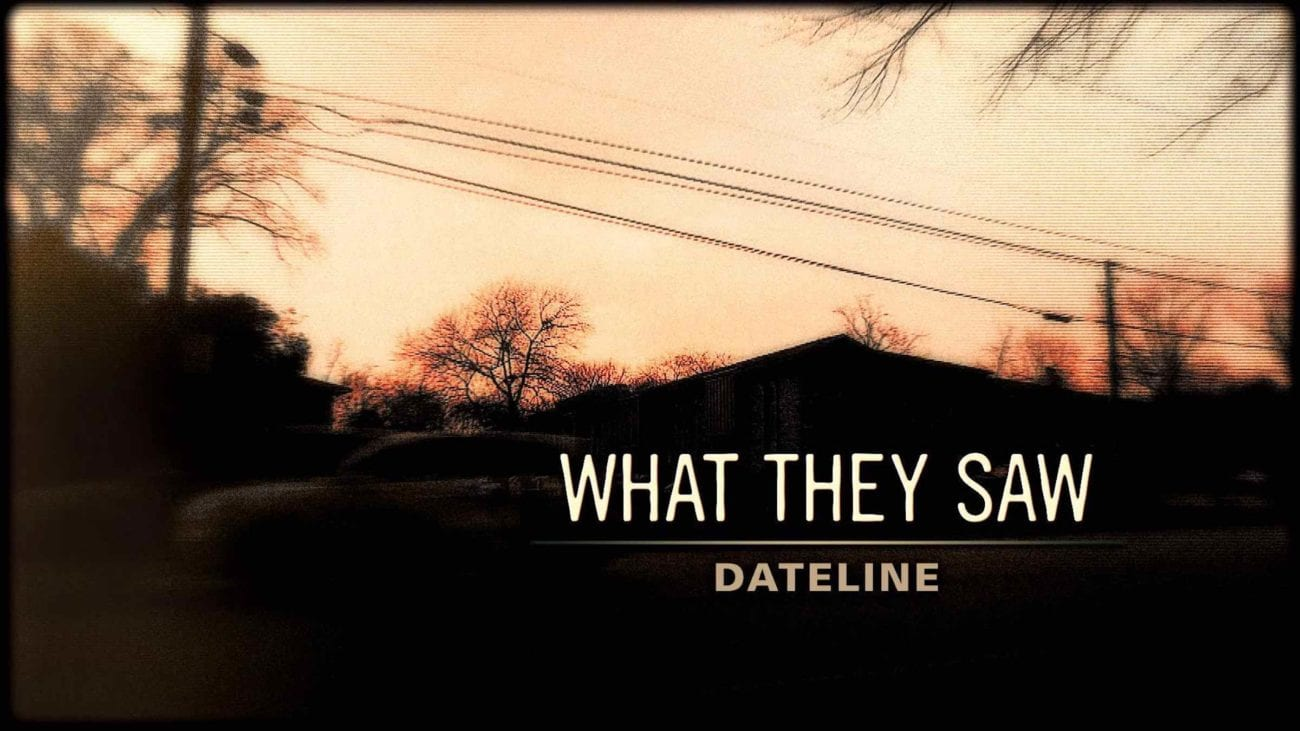 """'Dateline' NBC has done a plethora of news stories over the years. It's a complicated story that 'Dateline' delves into with """"What They Saw"""". Here's why."""