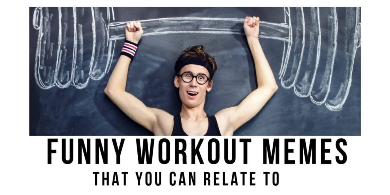 Exercising is really important, but it can be hard to keep at it – especially when it comes to leg day. We're here to cheer you on with these fitness memes.